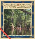 Canoeing and Kayaking Houston Waterways (River Books, Sponsored by The Meadows Center for Water and the Environment, Texa)
