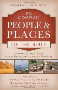 Complete People and Places of the Bible:  A Concise Guide to Every Named Person and Location in Scripture