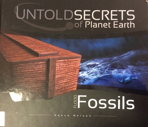 Flood Fossils : Untold Secrets of Planet Earth