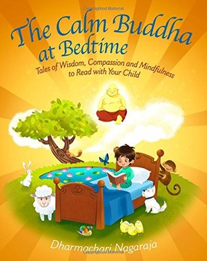 Calm Buddha at Bedtime: Tales of Wisdom, Compassion and Mindfulness to Read with Your Child, The
