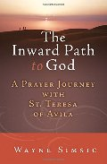 Inward Path to God: A Prayer Journey with Teresa of Avila, The