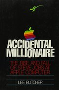 Accidental Millionaire: The Rise and Fall of Steve Jobs at Apple Computer