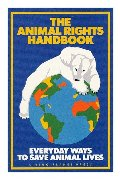 Animal Rights Handbook: Everyday Ways to Save Animal Lives, The