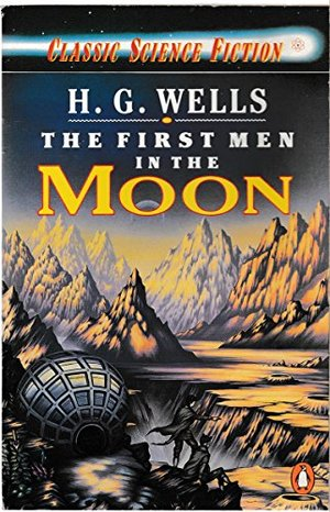 First Men in the Moon (Classic Science Fiction), The