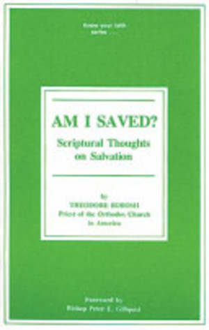 Am I Saved?: Scriptural Thoughts on Salvation in the Orthodox Church