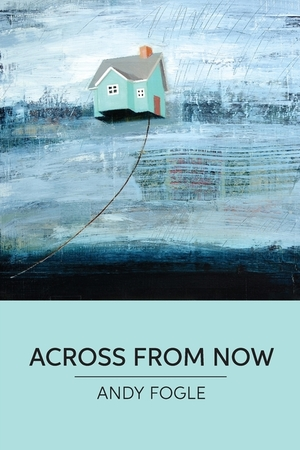 Across From Now: poems