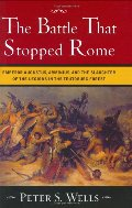 Battle That Stopped Rome: Emperor Augustus, Arminius, and the Slaughter of the Legions in the Teutoburg Forest, The