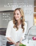 Against All Grain: Meals Made Simple: Gluten-Free, Dairy-Free, and Paleo Recipes to Make Anytime
