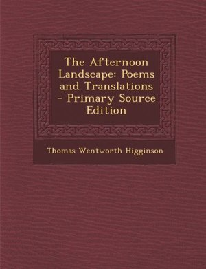 Afternoon Landscape: Poems and Translations - Primary Source Edition, The