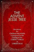 Advent Jesse Tree: Devotions for Children and Adults to Prepare for the Coming of the Christ Child at Christmas, The