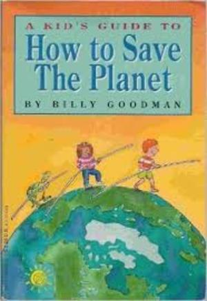 A_Kid's Guide to: How to Save the Planet
