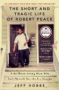 Short and Tragic Life of Robert Peace: A Brilliant Young Man Who Left Newark for the Ivy League, The