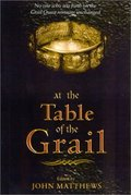 At The Table of the Grail: No One Who Sets Forth on the Grail Quest Remains Unchanged