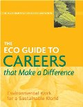 ECO Guide to Careers that Make a Difference: Environmental Work For A Sustainable World (The Environmental Careers Organization), The