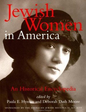 Jewish Women in America: An Historical Encyclopedia, Vol. 1: A-L