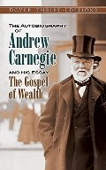 Autobiography of Andrew Carnegie and His Essay The Gospel of Wealth (Dover Thrift Editions), The