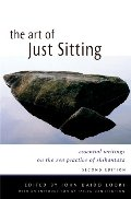 Art of Just Sitting, Second Edition: Essential Writings on the Zen Practice of Shikantaza, The
