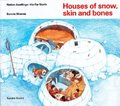 Houses of Snow, Skin and Bones (Native Dwellings: the Far North)