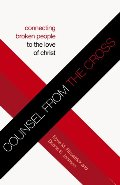 Counsel from the Cross (Redesign): Connecting Broken People to the Love of Christ