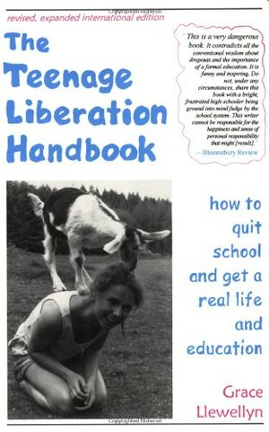 Teenage Liberation Handbook: How to Quit School and Get a Real Life and Education, The