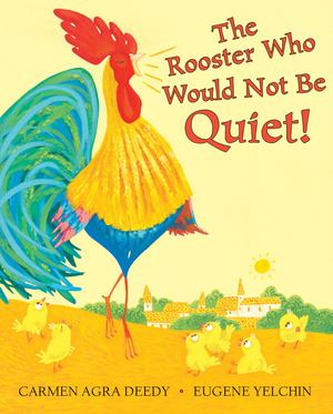 Rooster Who Would Not Be Quiet!, The