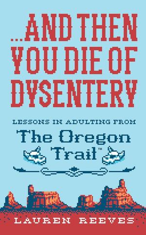 ... and Then You Die of Dysentery