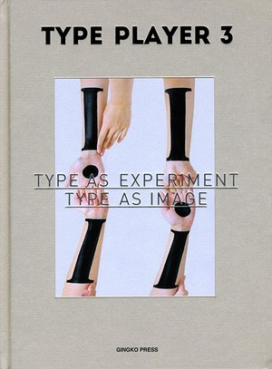 TYPE PLAYER 3: TYPE AS EXPERIMENT TYPE AS IMAGE