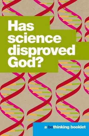 Has Science Disproved God? (Bethinking)