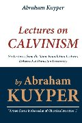 Abraham Kuyper: Lectures on Calvinism: Six Lectures from the Stone Foundation Lectures Delivered at Princeton University