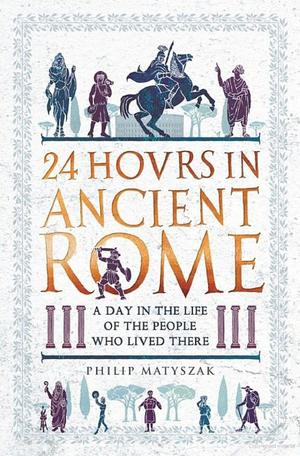 24 Hours in Ancient Rome