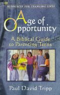 Age of Opportunity: A Biblical Guide to Parenting Teens - 248.845 TRI