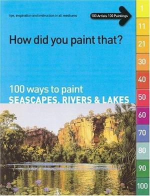 100 Ways to Paint Seascapes, Rivers and Lakes