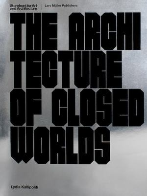 Architecture of Closed Worlds, The