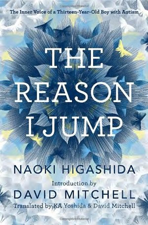 Reason I Jump: The Inner Voice of a Thirteen-Year-Old Boy with Autism, The