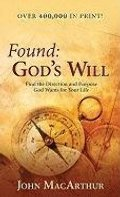 Found: God's Will (Find the Direction and Purpose God Wants for Your Life)