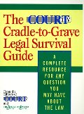 Court TV Cradle-to-Grave Legal Survival Guide: A Complete Resource for Any Question You May Have About the Law, The