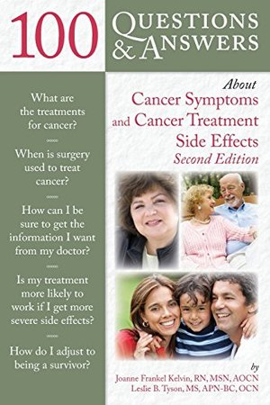 100 Questions And Answers About Cancer Symptoms And Cancer Treatment Side Effects (100 Questions & Answers about)