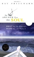 Anchor for the Soul: Help for the Present, Hope for the Future, An
