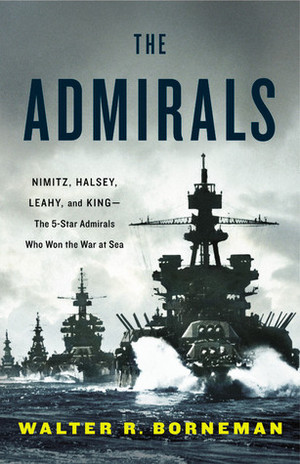 Admirals: Nimitz, Halsey, Leahy, and King--The Five-Star Admirals Who Won the War at Sea, The