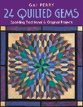 24 QUILTED GEMS: Sparkling Traditional and Original Projects