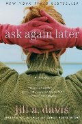 Ask Again Later: A Novel