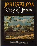 Jerusalem, City of Jesus: An Exploration of the Traditions, Writings, and Remains of the Holy City From the Time of Christ