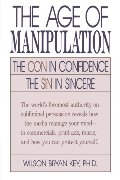 Age of Manipulation: The Con in Confidence, The Sin in Sincere, The