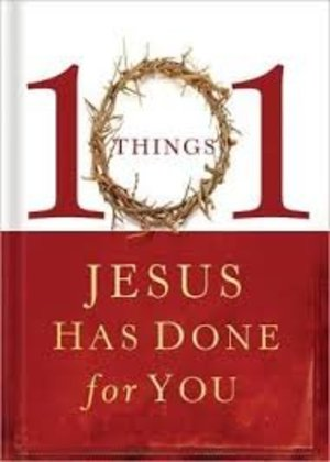 101 Things Jesus Has Done for You (101 Things Jesus Has Done for You)