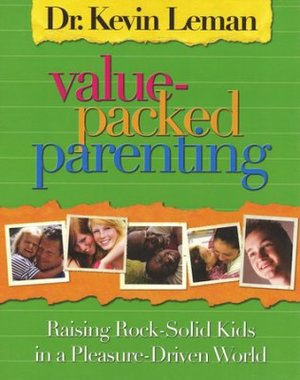 Value-Packed Parenting: Raising Rock-Solid Kids in a Pleasure-Driven World