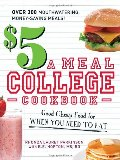 $5 a Meal College Cookbook: Good Cheap Food for When You Need to Eat, The