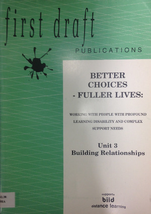 Better Choices - Fuller Lives: Working with People with Profound Learning Disability and Complex Support Needs: Unit 3: Building Relationships (2002) Bradley A & Ouvry C [CONTACT SJOG LIBRARY TO BORROW]