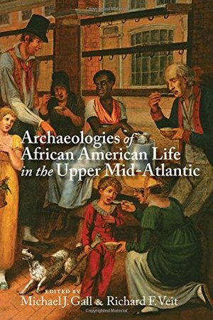 Archaeologies of African American Life in the Upper Mid-Atlantic