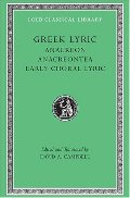 Greek Lyric: Anacreon - Anacreontea - Choral Lyric from Olympus to Alcman v. 2 (Loeb Classical Library)