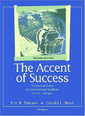 Accent of Success, Second Edition: A Practical Guide for International Students in U.S. Colleges, The